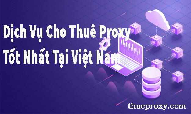 Dịch Vụ Cho Thuê Proxy Tốt Nhất Tại Việt Nam