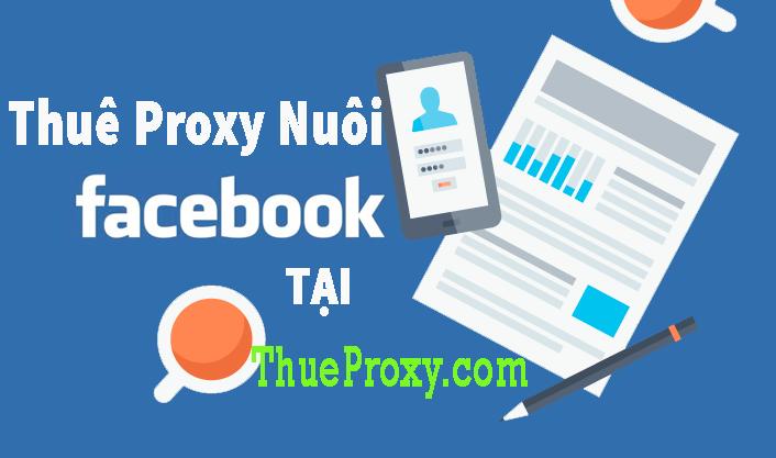 Thuê Proxy Nuôi Facebook Uy Tín Tại ThueProxy.Com