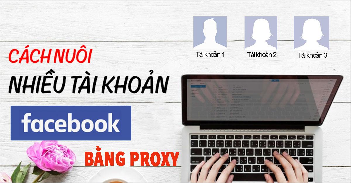 Cung Cấp Proxy Nuôi Tài Khoản Facebook Số Lượng Lớn Giá Rẻ